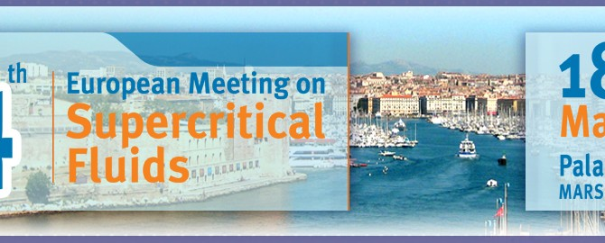 14th European Meeting on Supercritical Fluids 18-21 May 2014 @ Marseille